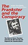 The Prankster and the Conspiracy: The Story of Kerry Thornley and How He Met Oswald and Insp...
