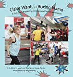 Claire Wants a Boxing Name: A True Story Promoting Inclusion and Self-Determination (Finding...