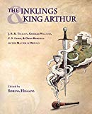 The Inklings and King Arthur: J. R. R. Tolkien, Charles Williams, C. S. Lewis, and Owen Barf...