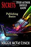 Secrets Every Author Should Know: Indie Publishing Basics (Career Author Secrets) (Volume 1)