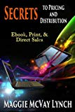 Secrets to Pricing and Distribution: Ebook, Print & Direct Sales (Career Author Secrets) (Vo...