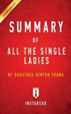 Summary of All the Single Ladies: By Dorothea Benton Frank Includes Analysis