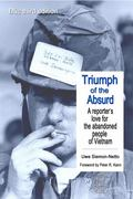 Triumph of the Absurd, 3rd Edition : A Reporter's Love for the Abandoned People of Vietnam