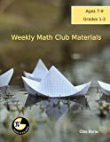 Weekly Math Club Materials for Grades 1-2 (Volume 1)