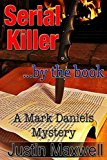 Serial Killer ... by the book (A Mark Daniels Mystery) (Volume 1)