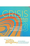 Crisis in Lutheran Theology: The Validity and Relevance of Historic Lutheranism vs. Its Cont...
