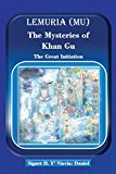 Lemuria (Mu) The Mysteries of Khan Gu: The Great Initiation