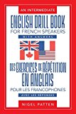 An Intermediate English Drill Book for French Speakers, with Answers: Des Exercices de Repet...