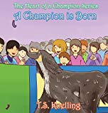 A Champion Is Born (THE HEART OF A CHAMPION SERIES)