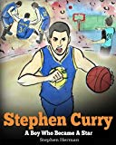 Stephen Curry: Never Give Up. A Boy Who Became a Star. Inspiring Children Book About One of ...