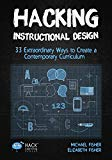 Hacking Instructional Design: 33 Extraordinary Ways to Create a Contemporary Curriculum (Hac...