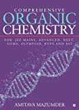 Comprehensive Organic Chemistry: For  JEE MAINS, ADVANCED, NEET, AIIMS, OLYMPIAD, KVPY and SAT