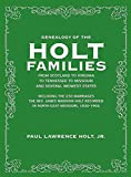 Genealogy of the Holt Families From Scotland to Virginia to Tennessee to Missouri and severa...