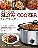 Atkins Diet Slow Cooker Cookbook: Quick, Easy, and Delicious Atkins Diet Recipes Made for Yo...