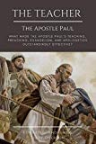 THE TEACHER THE APOSTLE PAUL: What Made the Apostle Paul's Teaching, Preaching, Evangelism, ...
