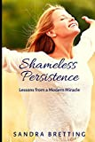 Shameless Persistence: Lessons from a Modern Miracle