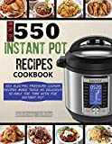 The New 550 Instant Pot Recipes Cookbook: 550 Electric Pressure Cooker Recipes Made Twice As...