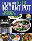 The One Pot Keto Instant Pot Cookbook For Beginners: Healthy, Foolproof Ketogenic Diet Recip...