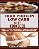 HIGH PROTEIN LOW CARB DIET COOKBOOK: : Recipes to Help Tone You Up and Give You Your Slim an...