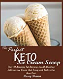 THE PERFECT KETO ICE CREAM SCOOP: : Over 40 Amazing Fat-Burning, Health-Boosting, Delicious ...