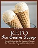 KETO ICE CREAM SCOOP: : Enjoy The Amazing-Fat-Burning, Delicious Ice Cream that Scoop and Ta...