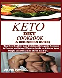 KETO DIET COOKBOOK (A BEGINNER'S GUIDE): : Top New Healthy and Delicious Ketogenic Recipes: ...