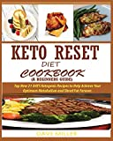 KETO-RESET DIET COOKBOOK (A BEGINNER'S GUIDE): : Top New 21 DAYS Ketogenic Recipes to Help A...