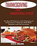 THANKSGIVING AND CHRISTMAS FEAST: New Skinny 2015 Recipes for a Perfect Thanksgiving and Chr...