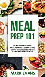 Meal Prep: 101 - The Beginner's Guide to Meal Prepping and Clean Eating - Simple, Delicious ...