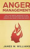 Anger Management: The 21-Day Mental Makeover to Take Control of Your Emotions and Achieve Fr...