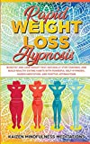 Rapid Weight Loss Hypnosis: Burn Fat and Lose Weight Fast, Naturally Stop Cravings, and Buil...
