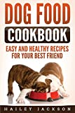 Dog Food Cookbook: Easy and Healthy Recipes for Your Best Friend