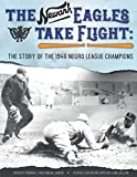 The Newark Eagles Take Flight: The Story of the 1946 Negro League Champions (SABR Baseball L...