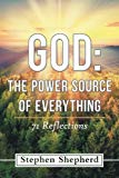 God: The Power Source of Everything: 71 Reflections