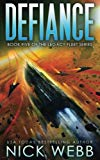 Defiance: Book 5 of the Legacy Fleet Series (The Legacy Fleet Trilogy) (Volume 5)