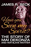 Have You Seen My Spirit?: The Story of Mai DeKonza and Her Mother