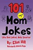 101 Mom Jokes: Like Dad Jokes, Only Smarter (Volume 2)