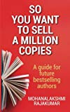 So You Want to Sell a Million Copies: A Guide for Future Bestselling Authors