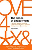 The Shape of Engagement: The Art of Building Enduring Connections with Your Customers, Emplo...