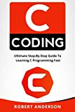 C coding: Ultimate Step-By-Step Guide To Learning C Programming Fast