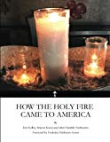 How the Holy Fire Came to America