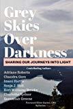 Grey Skies Over Darkness: Sharing Our Journeys Into The Light (Ambassador Journeys) (Volume 1)