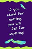 If You Stand for Nothing, You Will Fall for Anything: Blank Journal and Musical Theater Gift