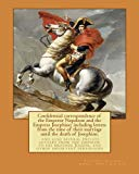 Confidential correspondence of the Emperor Napoleon and the Empress Josephine;: including le...