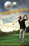 Scratch Golfer 2.0: How I Cut 50 Shots from My Game, Now Shoot in the 70's, and Became a Scr...