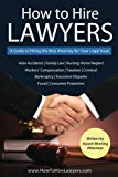How to Hire Lawyers: A Guide to Hiring the Best Attorney for Your Legal Issue