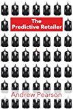 The Predictive Retailer: Making the Retailer Smart (The Predictive Series)