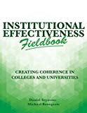 Institutional Effectiveness Fieldbook: Creating Coherence in Colleges and Universities (Volu...