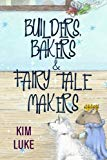 Builders, Bakers and Fairy Tale Makers (The Enchanted Farm at Fort Osage) (Volume 2)