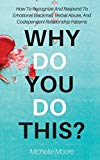 Why Do You Do This?: How To Recognize And Respond To Emotional Blackmail, Verbal Abuse, And ...